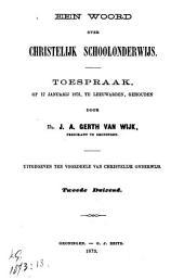 Een woord over Christelijk schoolonderwijs: toespraak, op 17 Januarij 1873, te Leeuwarden, gehouden