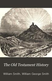 The Old Testament History: From Creation to the Return of the Jews from Captivity