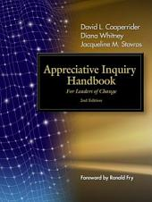 The Appreciative Inquiry Handbook: For Leaders of Change, Edition 2