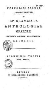 Anthologia graeca sive poetarum graecorum lusus, ex recensione Brunckii... Indices et commentarium adjecit Fridericus Jacobs