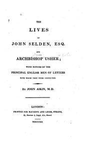 The Lives of John Selden, Esq., and Archbishop Usher: With Notices of the Principal English Men of Letters with Whom They Were Connected