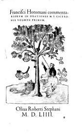 Commentarii In Orationes M. T. Ciceronis: Volume 1