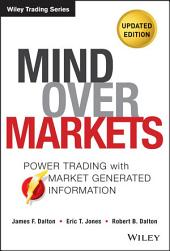 Mind Over Markets: Power Trading with Market Generated Information, Updated Edition, Edition 2