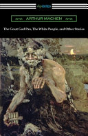 The Great God Pan  The White People  and Other Stories PDF