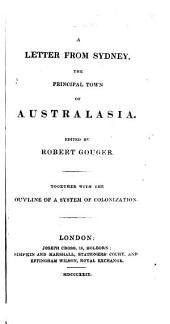 A Letter from Sydney, the Principal Town of Australasia ... Together with the Outline of a System of Colonization. Edited by Robert Gouger