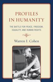 Profiles in Humanity: The Battle for Peace, Freedom, Equality, and Human Rights