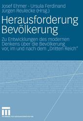 """Herausforderung Bevölkerung: Zu Entwicklungen des modernen Denkens über die Bevölkerung vor, im und nach dem """"Dritten Reich"""""""
