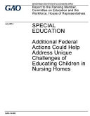 Special Education, Additional Federal Actions Could Help Address Unique Challenges of Educating Children in Nursing Homes