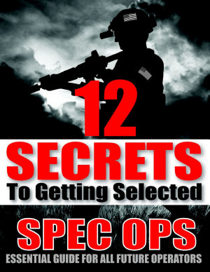 12 Secrets to Getting Selected  Spec Ops Essential Guide for All Future Operators