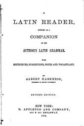 A Latin Reader: Intended as a Companion to the Author's Latin Grammar