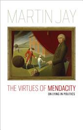 The Virtues of Mendacity: On Lying in Politics