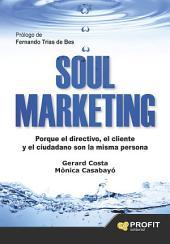 Soul marketing: Porque el directivo, el cliente y el ciudadano son la misma persona