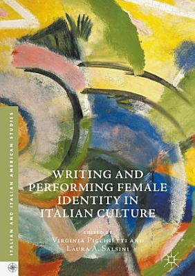 Writing and Performing Female Identity in Italian Culture PDF
