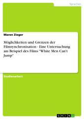 """Möglichkeiten und Grenzen der Filmsynchronisation - Eine Untersuchung am Beispiel des Films """"White Men Can't Jump"""""""