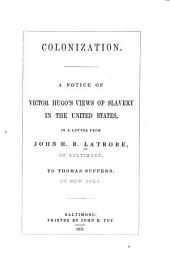 Colonization: A Notice of Victor Hugo's Views of Slavery in the United States, in a Letter from John H. B. Latrobe, of Baltimore, to Thomas Suffern, of New York