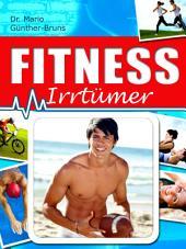 Fitness-Irrtümer - Die Wahrheit über Sport, Muskeln und Abnehmen