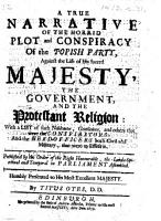 A True Narrative of the Horrid Plot and Conspiracy of the Popish Party  against the life of His Sacred Majesty  the government  and the Protestant Religion  with a list of     the conspirators  etc PDF