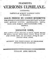 Fragmenta versionis Ulphilanæ, continentia particulas aliquot Epistolæ ... ad Romanos, ex cod. rescripto Bibliothecæ Guelferbytanæ eruta et a F.A. Knittel ed., nunc cum aliquot annotationibus typis reddita a J. Ihre. [In Gothic & Lat.]. Accedunt duæ diss. ad philologiam Moesogothicam spectantes: Volume 6