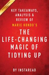 The Life-Changing Magic of Tidying Up: The Japanese Art of Decluttering and Organizing by Marie Kondo | Key Takeaways, Analysis & Review