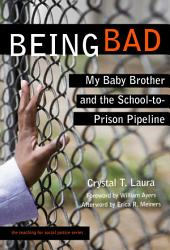 Being Bad: My Baby Brother and the School-to-Prison Pipeline
