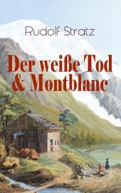 Der weiße Tod & Montblanc (Vollständige Ausgaben): Zwei fesselnde Bergromane