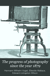 The Progress of Photography Since the Year 1879: A Review of the More Important Discoveries in Photography and Photographic Chemistry, Within the Last Four Years, with Special Consideration of Emulsion Photography, and an Additional Chapter on Photography for Amateurs