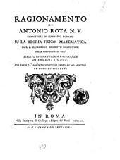 Ragionamento di Antonio Rota N.V. convittore in Seminario romano su la teoria fisico-matematica del p. Ruggiero Giuseppe Boscovich della Compagnia di Gesù esposto in una publica radunanza de eruditi signori ..