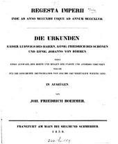 Regesta Imperii ... Die Urkunden ... welche-für die Geschichte Deutschlands von 1314 bis 1347 vorzüglich wichtig sind, in Auszügen