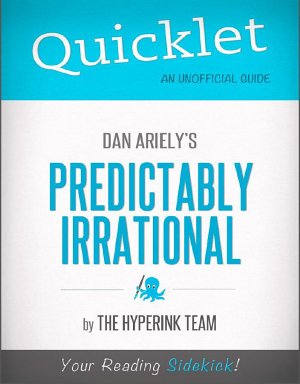 Quicklet on Dan Ariely s Predictably Irrational  CliffNotes like Book Summary