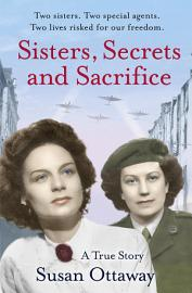 Sisters Secrets And Sacrifice The True Story Of Wwii Special Agents Eileen And Jacqueline Nearne