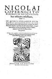 Nicolai Copernici Torinensis De revolvtionibus orbium coelestium, Libri VI.: In Qvibvs stellarvm et fixarvm et erraticarvm motvs, ex veteribus atq[ue] recentibus obseruationibus, restituit hic autor