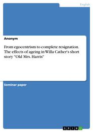 From egocentrism to complete resignation. The effects of ageing in Willa Cather's short story