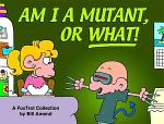 Am I a Mutant, Or What!