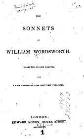 The Sonnets of William Wordsworth: Collected in One Volume, with a Few Additional Ones, Now First Published