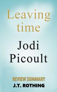 Leaving Time by Jodi Picoult   Review Summary Book