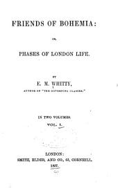 Friends of Bohemia: Or, Phases of London Life, Volume 1