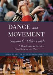 Dance and Movement Sessions for Older People: A Handbook for Activity Coordinators and Carers