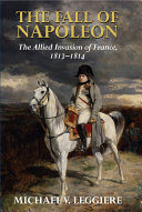 The Fall of Napoleon  Volume 1  The Allied Invasion of France  1813 1814 PDF