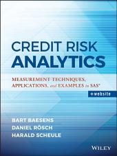 Credit Risk Analytics: Measurement Techniques, Applications, and Examples in SAS