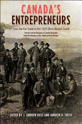Canada's Entrepreneurs: From The Fur Trade to the 1929 Stock Market Crash: Portraits from the Dictionary of Canadian Biography