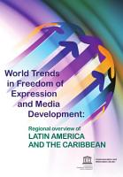 World trends in freedom of expression and media development  regional overview of Latin America and the Caribbean PDF