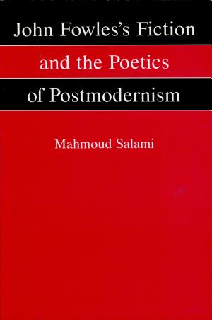 John Fowles's Fiction and the Poetics of Postmodernism