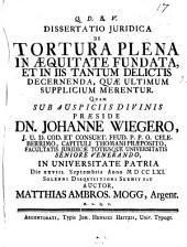 Dissertatio juridica De tortura plena in æquitate fundata, et in iis tantum delictis decernenda, quæ ultimum supplicium merentur. Quam ... præside dn. Johanne Wiegero, ... die 28. Septembris Anno 1761. solenni disquisitioni submittit auctor, Matthias Ambros. Mogg, ..