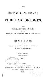The Britannia and Conway tubular bridges: With general inquires on beams and on the properties of materials used in construction