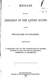 Message from the President of the United States to the two houses of Congress: communicating a certified copy of the constitution of Kansas, framed by the convention recently assembled at Lecompton, Issue 8