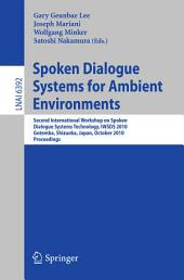 Spoken Dialogue Systems for Ambient Environments: Second International Workshop, IWSDS 2010, Gotemba, Shizuoka, Japan, October 1-2, 2010. Proceedings