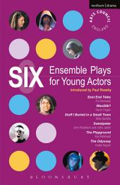 Six Ensemble Plays for Young Actors: East End Tales; The Odyssey; The Playground; Stuff I Buried in a Small Town; Sweetpeter; Wan2tlk?