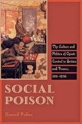 Social Poison: The Culture and Politics of Opiate Control in Britain and France, 1821–1926