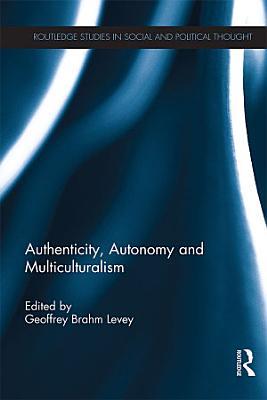 Authenticity  Autonomy and Multiculturalism PDF