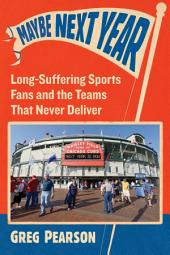 Maybe Next Year: Long-Suffering Sports Fans and the Teams That Never Deliver
